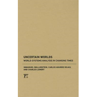 Uncertain Worlds: World-systems Analysis in Changing Times (BOK)