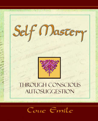 Self Mastery Through Conscious Autosuggestion (BOK)