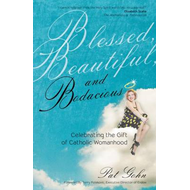 Blessed, Beautiful and Bodacious: Celebrating the Gift of Catholic Womanhood (BOK)