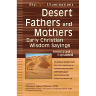 Desert Fathers and Mothers: Early Christian Wisdom Sayings Annotated & Explained (BOK)