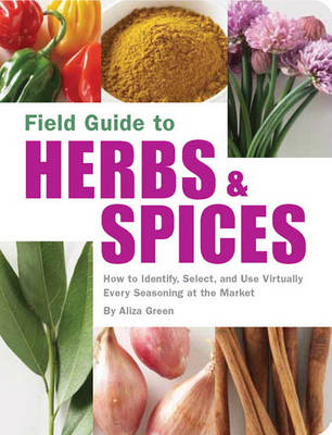 Field Guide to Herbs and Spices: How to Identify, Select, and Use Virtually Every Seasoning at the M (BOK)