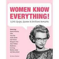 Women Know Everything: 3,241 Quips, Quotes & Brilliant Remarks (BOK)