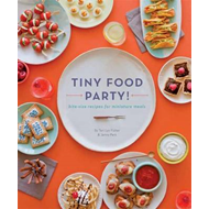 Tiny Food Party: Bite-size Recipes for Miniature Meals (BOK)