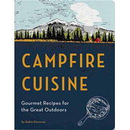 Campfire Cuisine: Gourmet Recipes for the Great Outdoors (BOK)