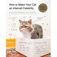 How to Make Your Cat an Internet Celebrity: A Guide to Financial Freedom (BOK)
