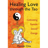 Healing Love Through the Tao: Cultivating Female Sexual Energy (BOK)