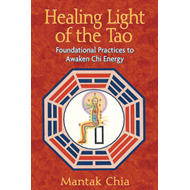 Healing Light of the Tao: Foundational Practices to Awaken Chi Energy (BOK)