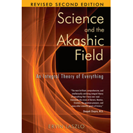 Science and the Akashic Field: An Integral Theory of Everything (BOK)