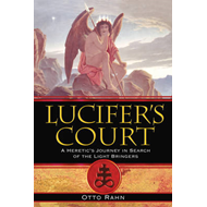 Lucifer's Court: A Heretic's Journey in Search of the Light Bringers (BOK)