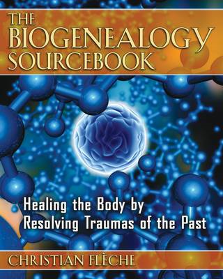 Biogenealogy Sourcebooks: Healing the Body by Resolving Traumas of the Past (BOK)