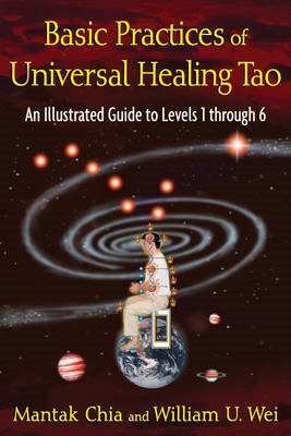 Basic Practices of Universal Healing Tao: An Illustrated Guide to Levels 1 Through 6 (BOK)