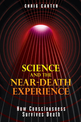 Science and the Near-death Experience: How Consciousness Survives Death (BOK)