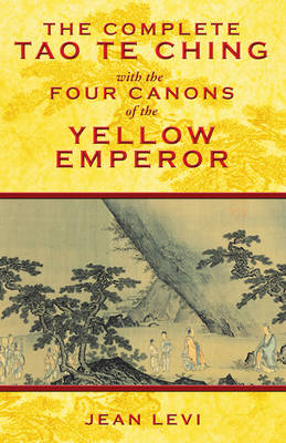 Complete Tao Te Ching with the Four Canons of the Yellow Emp (BOK)