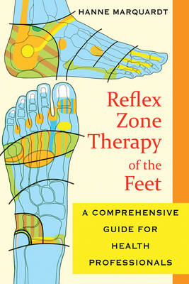 Reflex Zone Therapy of the Feet: A Comprehensive Guide for Health Professionals (BOK)