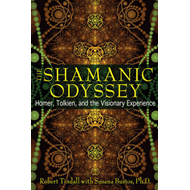 Shamanic Odyssey: Homer, Tolkien, and the Visionary Experience (BOK)