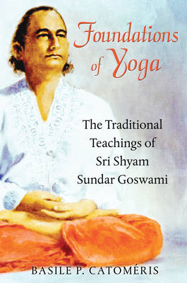 Foundations of Yoga: The Traditional Teachings of Sri Shyam Sundar Goswami (BOK)