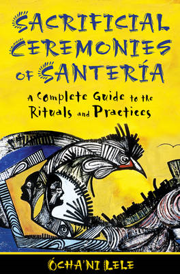 Sacrificial Ceremonies Of Santeria: A Complete Guide to the Rituals and Practices (BOK)