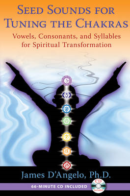 Seed Sounds For Tuning the Chakras: Vowels, Consonants, and Syllables for Spiritual Transformation (BOK)