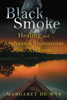Black Smoke: Healing and Ayahuasca Shamanism in the Amazon (BOK)
