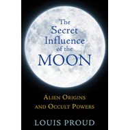 The Secret Influence of the Moon: Alien Origins and Occult Powers (BOK)
