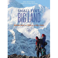 Small Feet, Big Land: Adventure, Home, and Family on the Edge of Alaska (BOK)