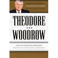 Theodore and Woodrow: How Two American Presidents Destroyed Constitutional Freedom (BOK)