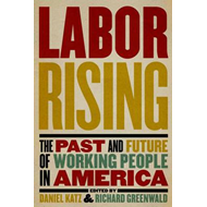 Labor Rising: The Past and Future of Working People in America (BOK)