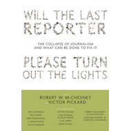 Will the Last Reporter Please Turn Out the Lights: The Collapse of Journalism and What Can be Done t (BOK)