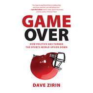 Game Over: How Politics Has Turned the Sports World Upside Down (BOK)