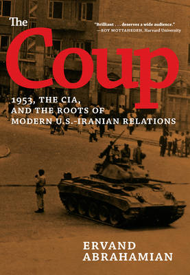 The Coup: 1953, the CIA, and the Roots of Modern U.S.-Iranian Relations (BOK)