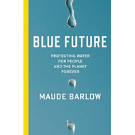Blue Future: Protecting Water for People and the Planet Forever (BOK)