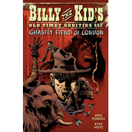 Billy the Kid's Old Timey Oddities: Volume 2: Ghastly Fiend of London (BOK)