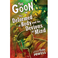 The Goon: Volume 11: Deformed of Body and Devious of Mind (BOK)