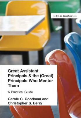 Great Assistant Principals and the (Great) Principals Who Mentor Them: A Practical Guide (BOK)