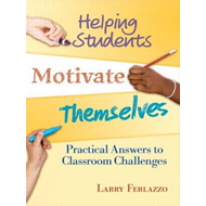 Helping Students Motivate Themselves: Practical Answers to Classroom Challenges (BOK)