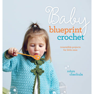Baby Blueprint Crochet: 25 Irresistible Projects for Little Ones (BOK)