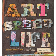 Art at the Speed of Life: Motivation & Inspiration for Making Mixed-Media Art Every Day (BOK)