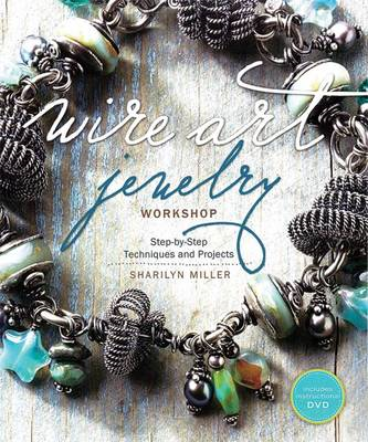 Wire Art Jewelry Workshop: Step by Step Techniques and Projects (BOK)
