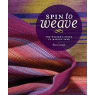 Spin to Weave: The Weaver's Guide to Making Yarn (BOK)