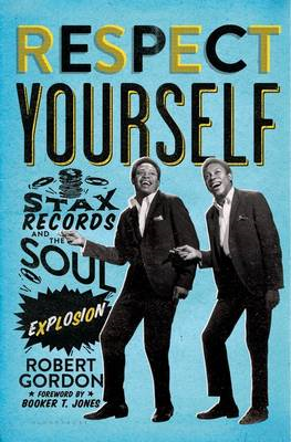 Respect Yourself: Stax Records and the Soul Explosion (BOK)