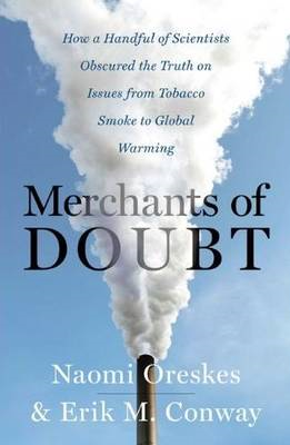 Merchants of Doubt: How a Handful of Scientists Obscured the Truth on Issues from Tobacco Smoke to G (BOK)