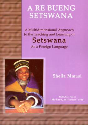 A Re Bueng Setswana/Let's Speak Setswana: A Multidimensional Approach to the Teaching and Learning o (BOK)