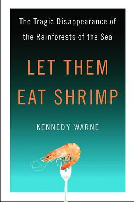Let Them Eat Shrimp: The Tragic Disappearance of the Rainforests of the Sea (BOK)