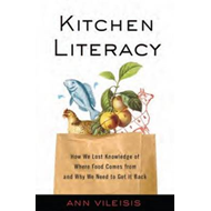 Kitchen Literacy: How We Lost Knowledge of Where Food Comes from and Why We Need to Get it Back (BOK)