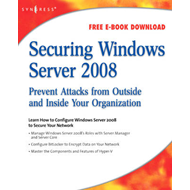 Securing Windows Server 2008: Prevent Attacks from Outside and Inside Your Organization (BOK)