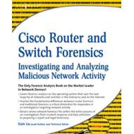 Cisco Router and Switch Forensics: Investigating and Analyzing Malicious Network Activity (BOK)