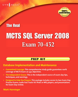 The Real MCTS SQL Server 2008 Exam 70-432 Prep Kit: Database Implementation and Maintenance (BOK)