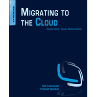 Migrating to the Cloud: Oracle Client / Server Modernization (BOK)