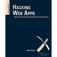 Hacking Web Apps: Detecting and Preventing Web Application Security Problems (BOK)
