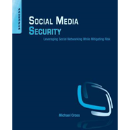 Social Media Security: Leveraging Social Networking While Mitigating Risk (BOK)